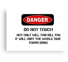 Funny Danger Warning Do Not Touch This Canvas Print