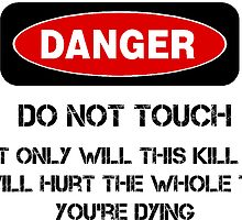 Funny Danger Warning Do Not Touch This by rott515