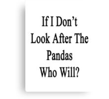 If We Don't Look After The Pandas Who Will? Canvas Print