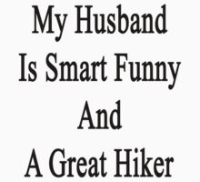 My Husband Is Smart Funny And A Great Hiker by supernova23