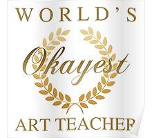 World's Okayest Art Teacher Poster