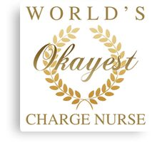 World's Okayest Charge Nurse Canvas Print