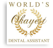 World's Okayest Dental Assistant Canvas Print