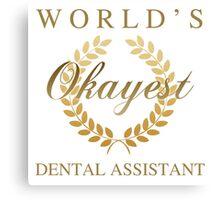 World's Okayest Dental Assistant Canvas Print