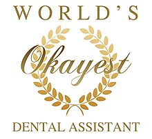 World's Okayest Dental Assistant Photographic Print