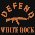 DEFEND WHITE ROCK by BUB THE ZOMBIE
