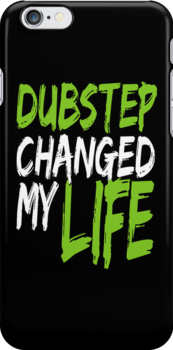 Dubstep Changed My life (neon green) by DropBass