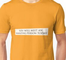 """Fortune Cookie (Inner Message) """"YOU WILL MEET AN AMAZING PERSON TODAY"""" Unisex T-Shirt"""