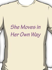 She Moves in Her Own Way T-Shirt