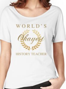 World's Okayest History Teacher Women's Relaxed Fit T-Shirt