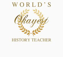 World's Okayest History Teacher Unisex T-Shirt
