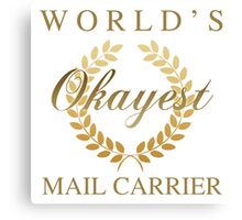 World's Okayest Mail Carrier Canvas Print
