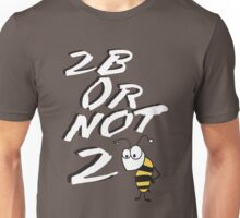 2B or not 2BEE Unisex T-Shirt