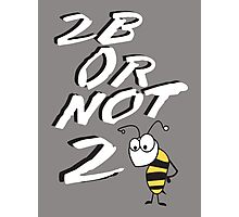 2B or not 2BEE Photographic Print