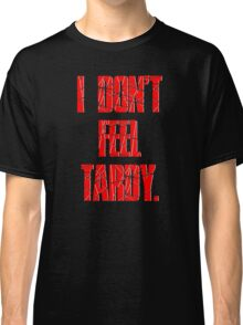 I DON'T FEEL TARDY. - Red Classic T-Shirt