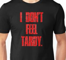 I DON'T FEEL TARDY. - Red Unisex T-Shirt