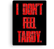 I DON'T FEEL TARDY. - Red Canvas Print