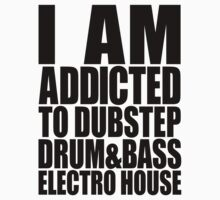 I AM ADDICTED TO DUBSTEP DRUM&BASS ELECTRO HOUSE by DropBass