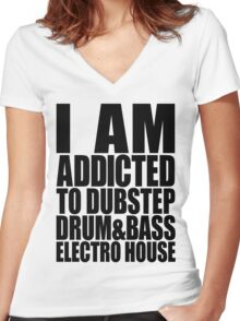I AM ADDICTED TO DUBSTEP DRUM&BASS ELECTRO HOUSE Women's Fitted V-Neck T-Shirt