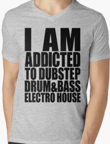 I AM ADDICTED TO DUBSTEP DRUM&BASS ELECTRO HOUSE Mens V-Neck T-Shirt