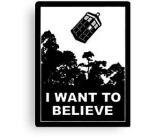 I Want To Believe in Tardis Canvas Print