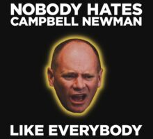 Nobody Hates Campbell Newman Like Everybody by Tunic