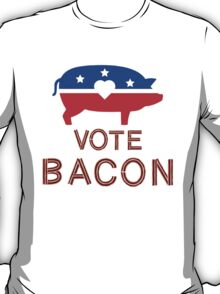 Vote For Bacon T-Shirt