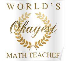 World's Okayest Math Teacher Poster