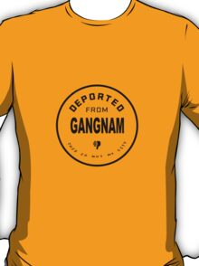 Deported from Gangnam T-Shirt