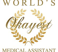 World's Okayest Medical Assistant by thepixelgarden