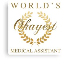 World's Okayest Medical Assistant Canvas Print