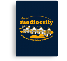 Live in Mediocrity Canvas Print