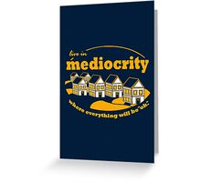 Live in Mediocrity Greeting Card