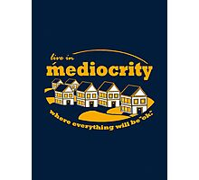 Live in Mediocrity Photographic Print
