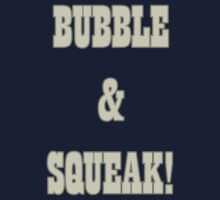 Bubble and Squeak! by HeadacheMachine