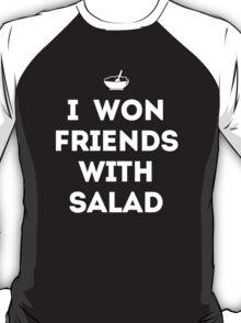 I Won Friends With Salad T-Shirt