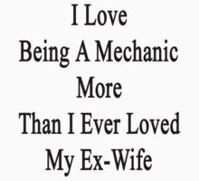 I Love Being A Mechanic More Than I Ever Loved My Ex-Wife by supernova23