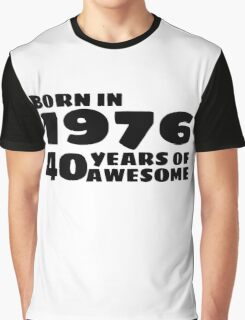Born in 1976 - 40 Years of Awesome Graphic T-Shirt