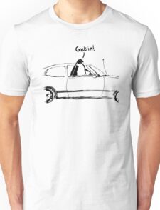 No time to explain, get in! Unisex T-Shirt