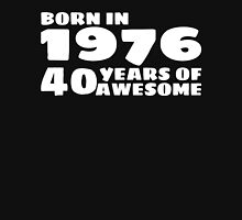 Born in 1976 - 40 Years of Awesome Unisex T-Shirt