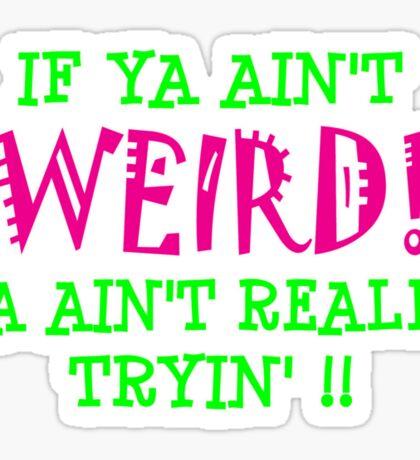if ya ain't WIERD! Sticker