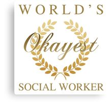 World's Okayest Social Worker Canvas Print