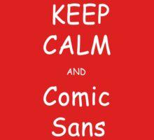 Keep Calm and Comic Sans by Trevor Ellis
