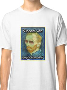 Vincent van Gogh Fuck Yourself Classic T-Shirt