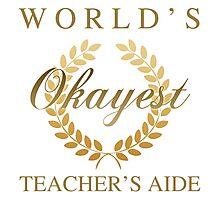 World's Okayest Teacher's Aide Photographic Print