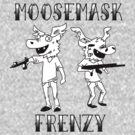Moosemask FRENZY! by John King III