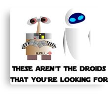 These aren't the droids that you're looking for Canvas Print