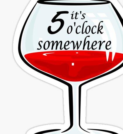 It's 5 o'clock somewhere - wine design Sticker