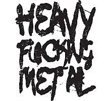 Heavy Fucking Metal Photographic Print