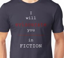 Eviscerate Your Enemies in Fiction Unisex T-Shirt